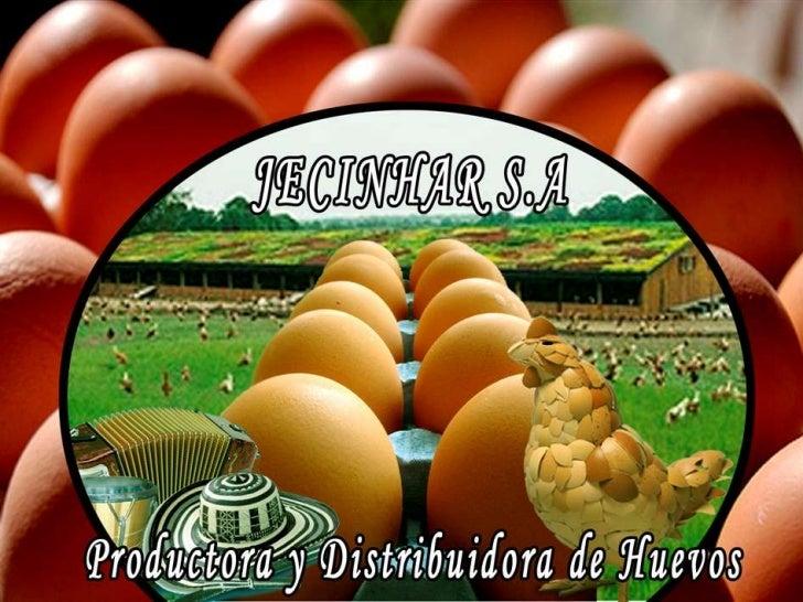 JECINHAR S.A.Dedicada a la producción, compra y venta dehuevos frescos, refrigerados y conservados parael consumo, industr...