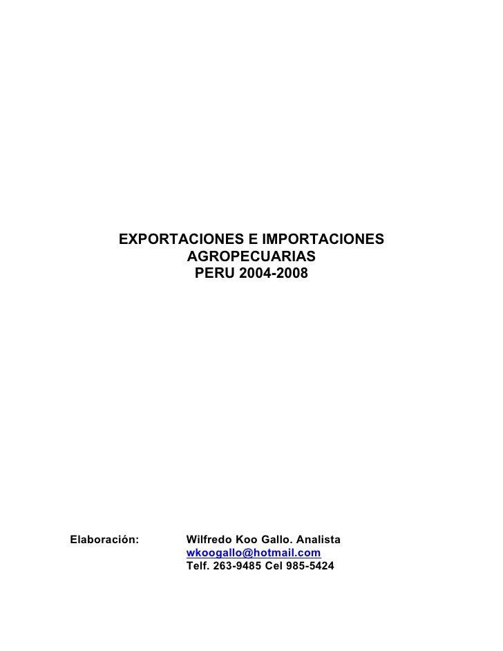 EXPORTACIONES E IMPORTACIONES                AGROPECUARIAS                 PERU 2004-2008     Elaboración:   Wilfredo Koo ...
