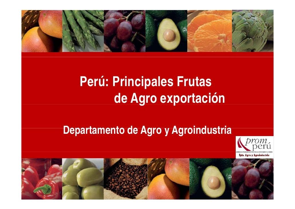 Perú: Principales Frutas         de Agro exportación              g     pDepartamento de Agro y Agroind stria             ...