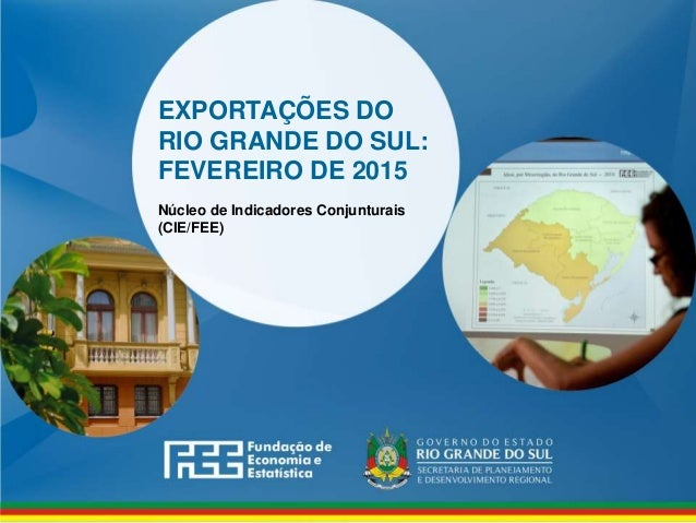 www.fee.rs.gov.br EXPORTAÇÕES DO RIO GRANDE DO SUL: FEVEREIRO DE 2015 Núcleo de Indicadores Conjunturais (CIE/FEE)