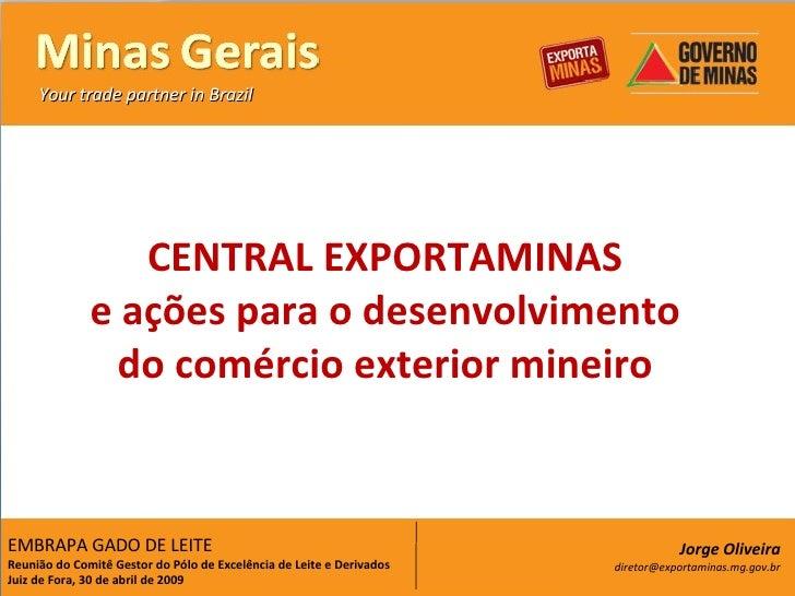 CENTRAL EXPORTAMINAS e ações para o desenvolvimento do comércio exterior mineiro EMBRAPA GADO DE LEITE Reunião do Comitê G...