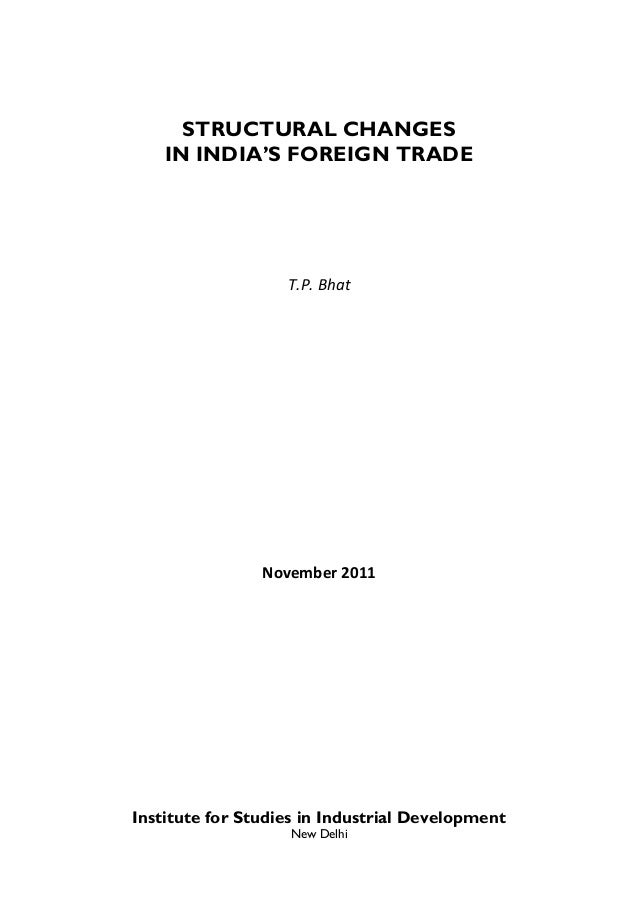 STRUCTURAL CHANGES    IN INDIA'S FOREIGN TRADE                                           T.P. Bhat                        ...