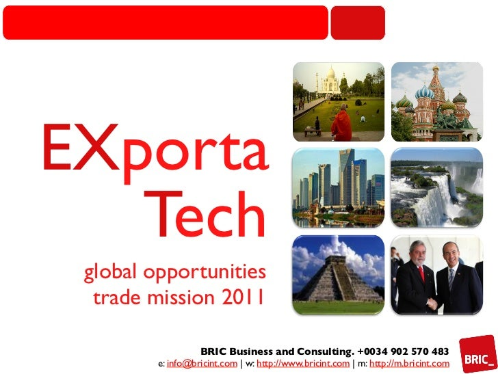EXporta	   Tech	 global opportunities  trade mission 2011	                   BRIC Business and Consulting. +0034 902 570 4...