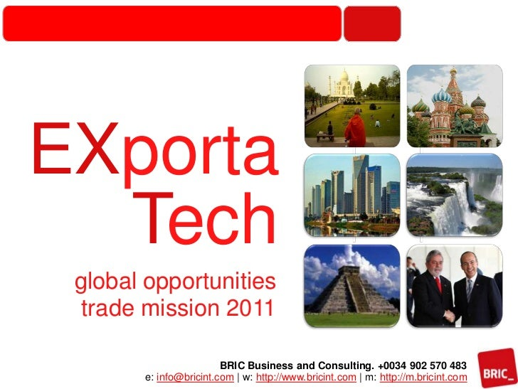 EXporta<br />Tech<br />global opportunitiestrade mission 2011<br />BRIC Business and Consulting. +0034 902 570 483e: info@...