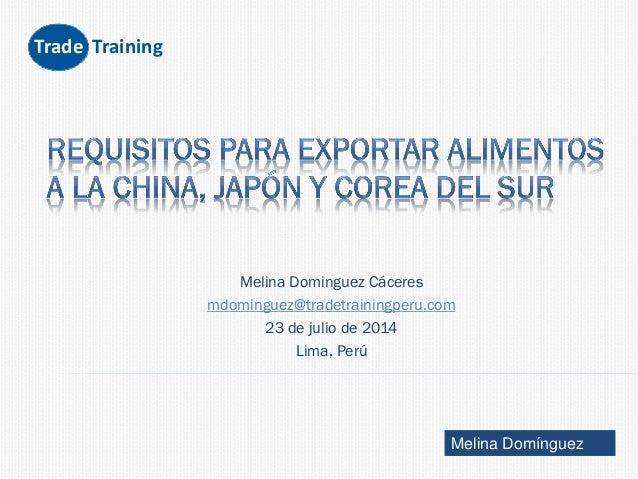 Trade Training Melina Domínguez Melina Dominguez Cáceres mdominguez@tradetrainingperu.com 23 de julio de 2014 Lima, Perú