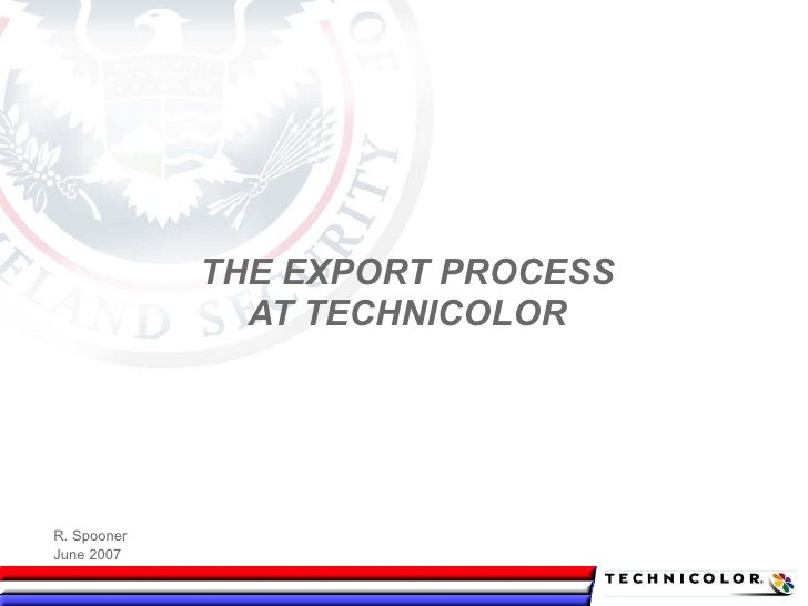 THE EXPORT PROCESS AT TECHNICOLOR R. Spooner June 2007