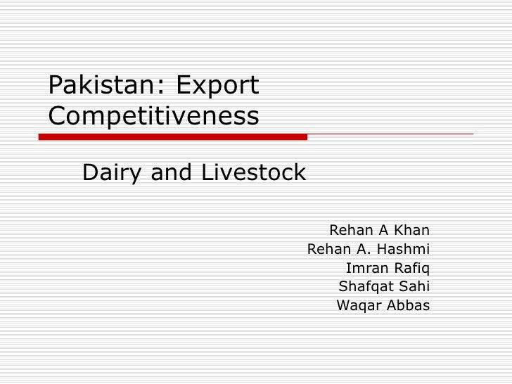 Pakistan: Export Competitiveness Dairy and Livestock Rehan A Khan Rehan A. Hashmi Imran Rafiq Shafqat Sahi Waqar Abbas