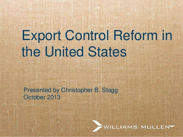 Export Control Reform in the United States Presented by Christopher B. Stagg October 2013