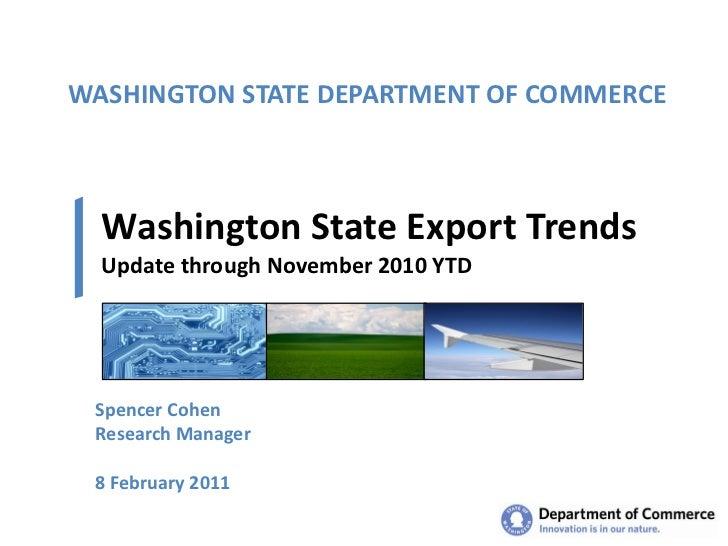 WASHINGTON STATE DEPARTMENT OF COMMERCE  Washington State Export Trends  Update through November 2010 YTD Spencer Cohen Re...