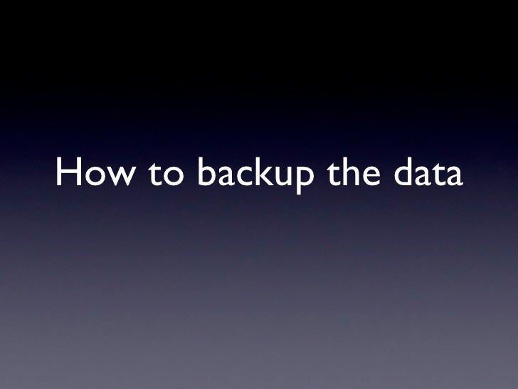 How to backup the data