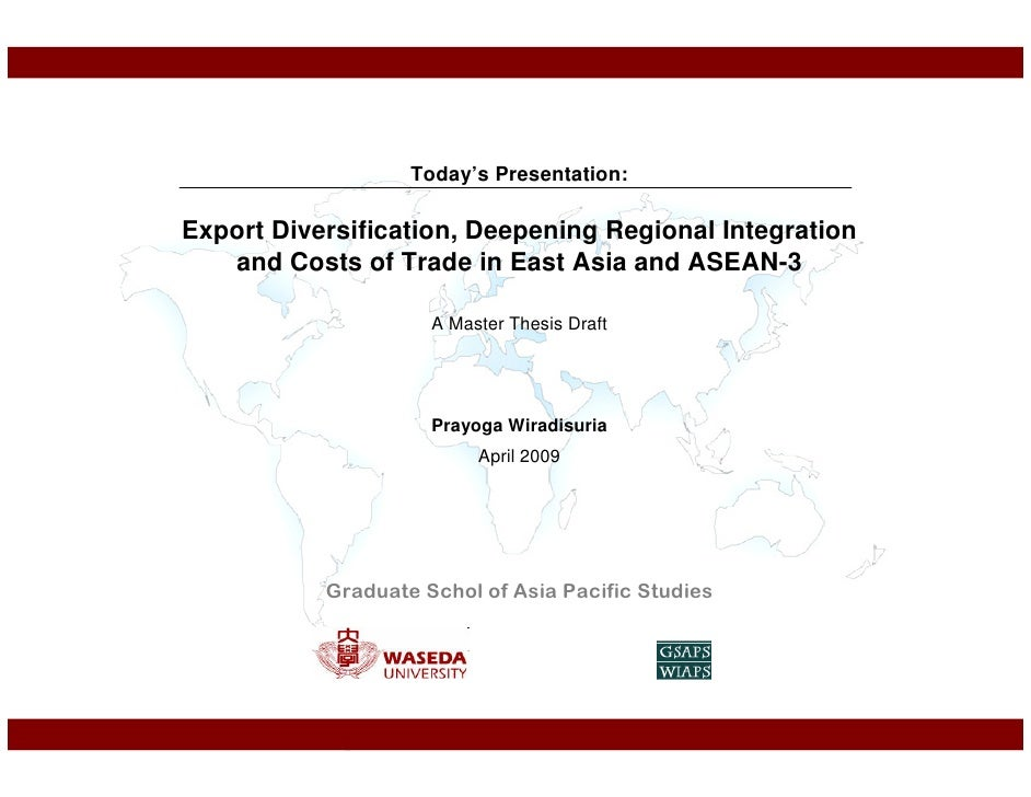 Today's Presentation:  Export Diversification, Deepening Regional Integration    and Costs of Trade in East Asia and ASEAN...