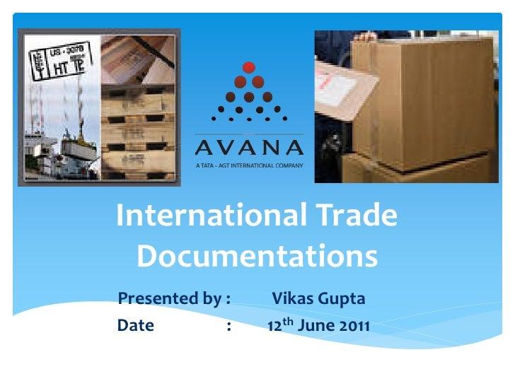 International Trade  DocumentationsPresented by :    Vikas GuptaDate         :   12th June 2011