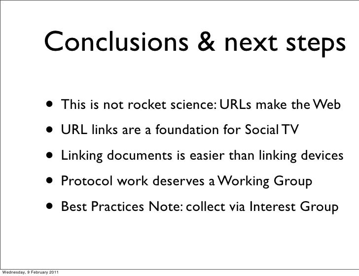 Conclusions & next steps                   • This is not rocket science: URLs make the Web                   • URL links a...