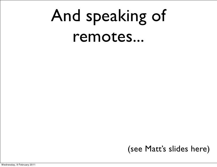 And speaking of                               remotes...                                       (see Matt's slides here)Wed...
