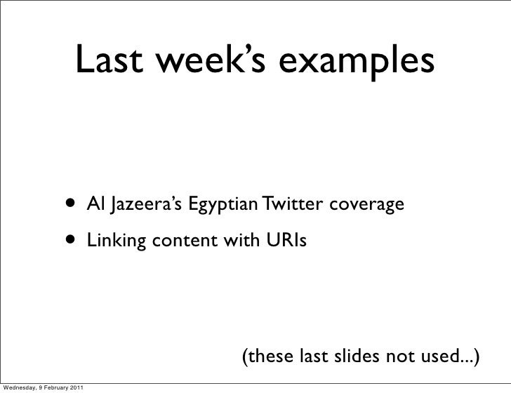 Last week's examples                   • Al Jazeera's Egyptian Twitter coverage                   • Linking content with U...