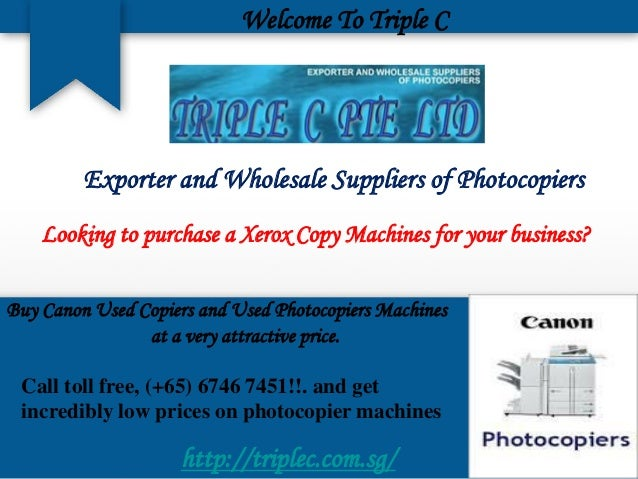 Welcome To Triple C  Exporter and Wholesale Suppliers of Photocopiers Looking to purchase a Xerox Copy Machines for your b...