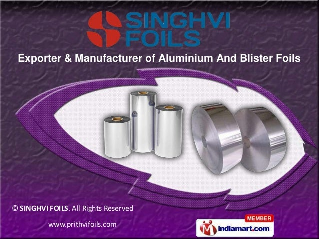 www.prithvifoils.com © SINGHVI FOILS. All Rights Reserved Exporter & Manufacturer of Aluminium And Blister Foils