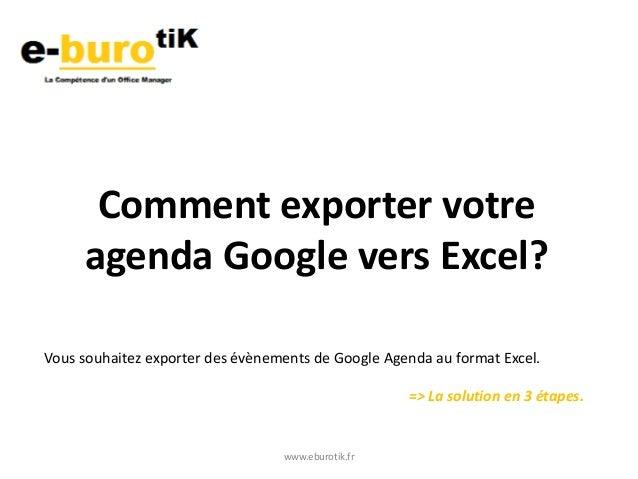 www.eburotik.fr Comment exporter votre agenda Google vers Excel? Vous souhaitez exporter des évènements de Google Agenda a...