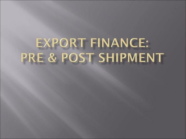    Need for such type of finance?   The institutions which provides the credit,     EXIM BANK     COMMERCIAL BANK    ...
