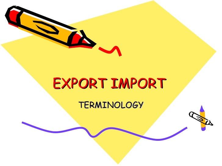 EXPORT IMPORT  TERMINOLOGY