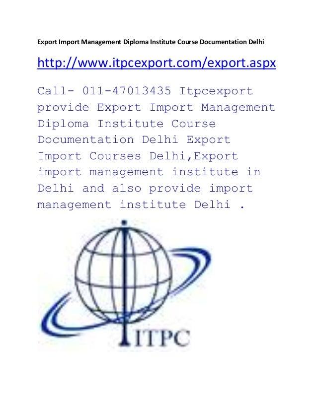 Export Import Management Diploma Institute Course Documentation Delhi http://www.itpcexport.com/export.aspx Call- 011-4701...