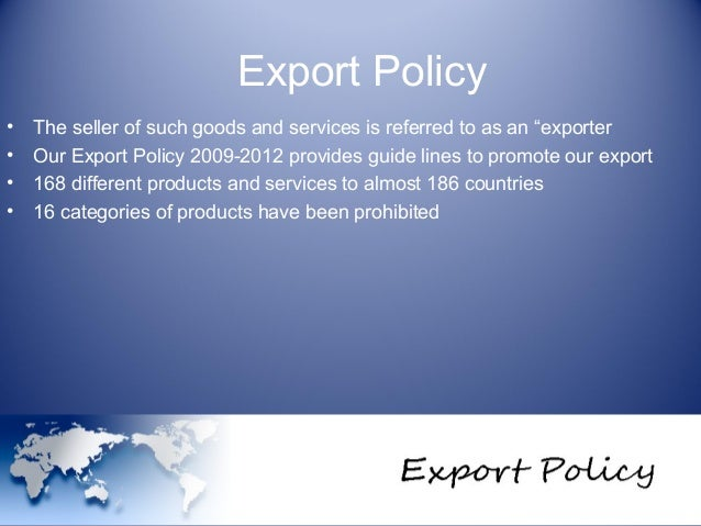 assignment of export policy of bangladesh Bangladesh exports a miniscule (1%) share of india's imports, a negligible  share (1%) of  india stands to gain from the continuation of its policies of  unilateral.