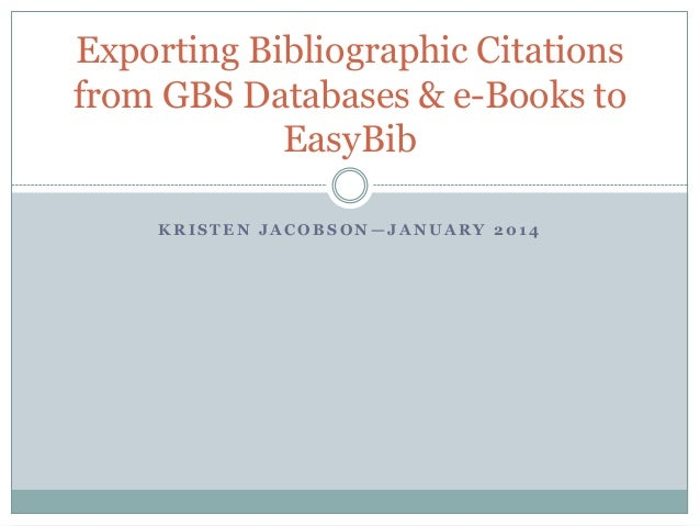 Exporting Bibliographic Citations from GBS Databases & e-Books to EasyBib KRISTEN JACOBSON—JANUARY 2014