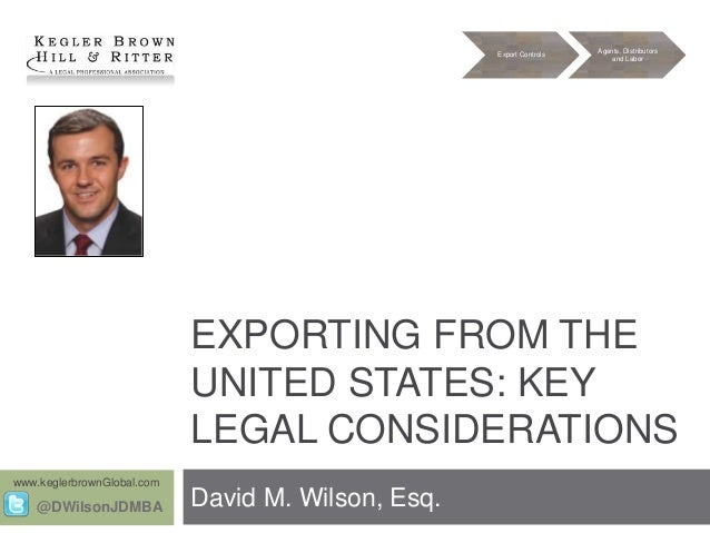 Export Controls  Agents, Distributors and Labor  EXPORTING FROM THE UNITED STATES: KEY LEGAL CONSIDERATIONS www.keglerbrow...