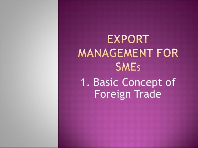 1. Basic Concept of Foreign Trade