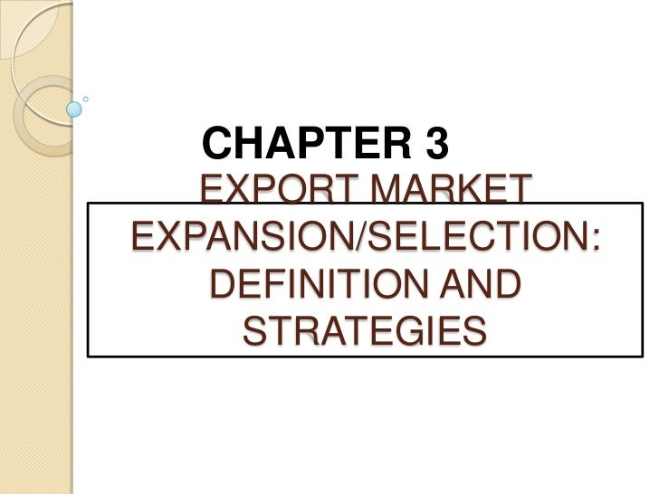 CHAPTER 3   EXPORT MARKETEXPANSION/SELECTION:   DEFINITION AND     STRATEGIES