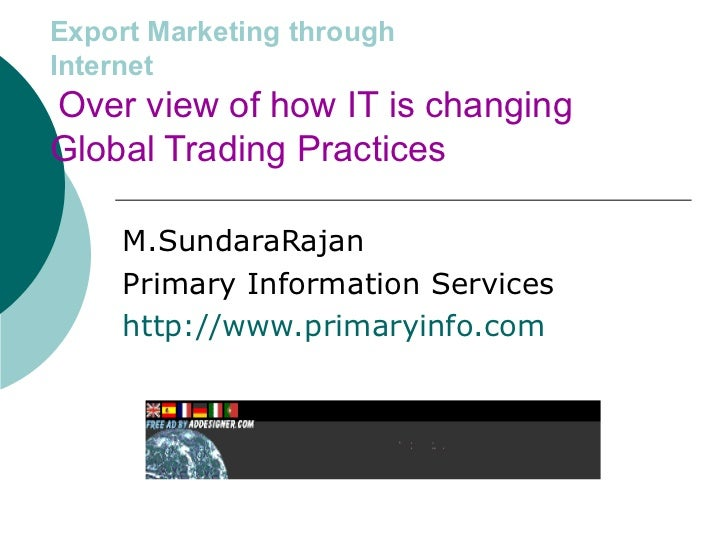 Export Marketing through   Internet   Over view of how IT is changing Global Trading Practices M.SundaraRajan Primary Info...