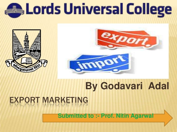 By Godavari AdalEXPORT MARKETING         Submitted to :- Prof. Nitin Agarwal