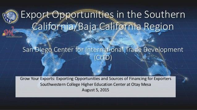 Export Opportunities in the Southern California/Baja California Region San Diego Center for International Trade Developmen...