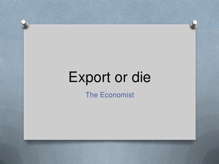 Export or die<br />The Economist<br />
