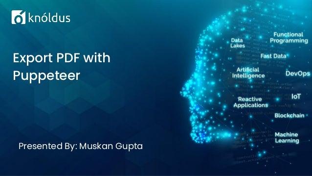 Presented By: Muskan Gupta Export PDF with Puppeteer