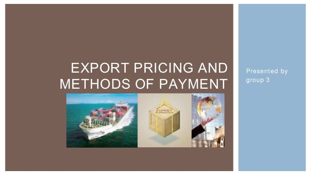 EXPORT PRICING AND   Presented byMETHODS OF PAYMENT    group 3