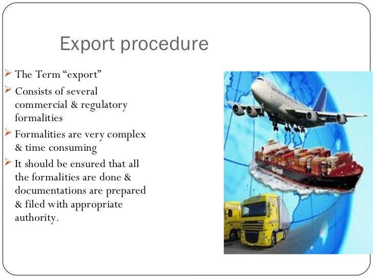 """a study of export procedure and Export documentation & procedure 16 tjohn college need for the study export in simple words means """"selling goods abroad"""" or it refers to """"the outflow of goods and services and inflow of foreign exchange."""