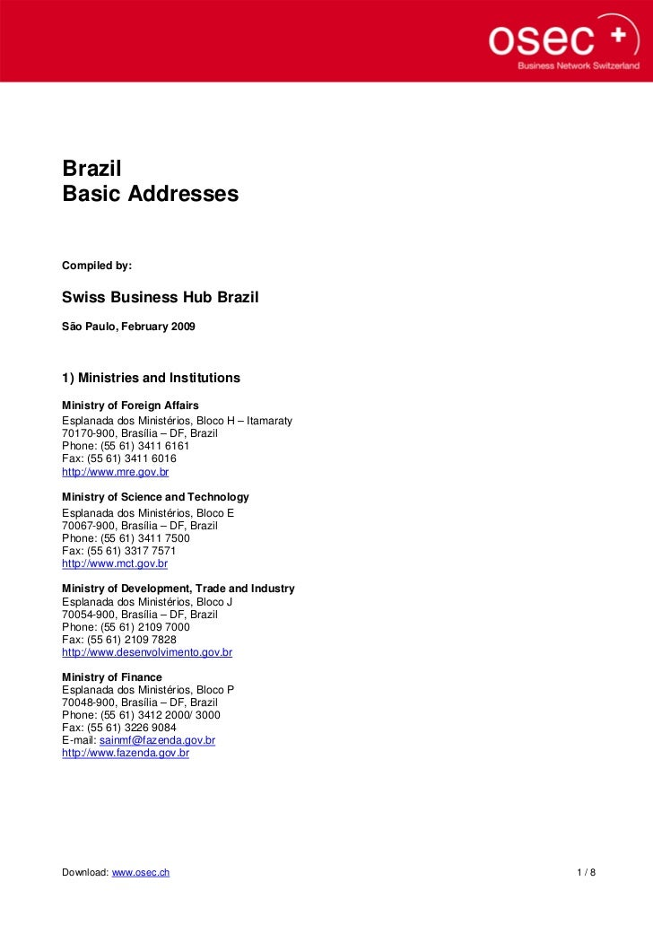 BrazilBasic AddressesCompiled by:Swiss Business Hub BrazilSão Paulo, February 20091) Ministries and InstitutionsMinistry o...