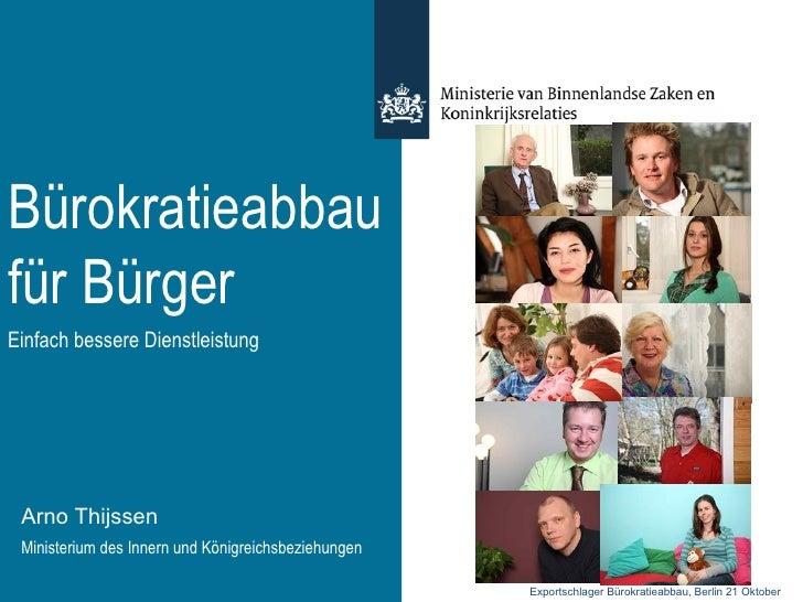 Bürokratieabbau für Bürger Arno Thijssen Ministerium des Innern und Königreichsbeziehungen Einfach bessere Dienstleistung ...