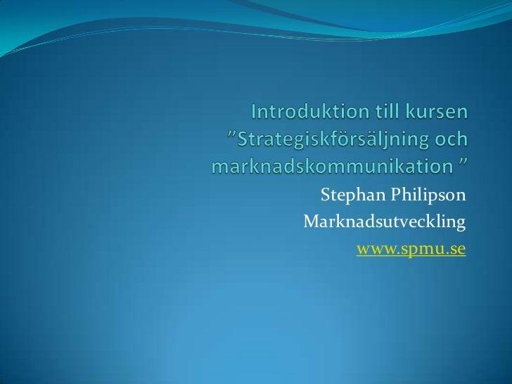 Stephan PhilipsonMarknadsutveckling     www.spmu.se