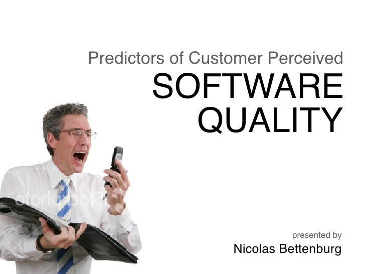 Predictors of Customer Perceived         SOFTWARE           QUALITY                              presented by             ...