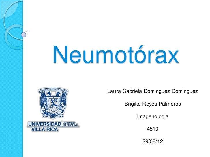 Neumotórax    Laura Gabriela Dominguez Dominguez          Brigitte Reyes Palmeros               Imagenologia              ...