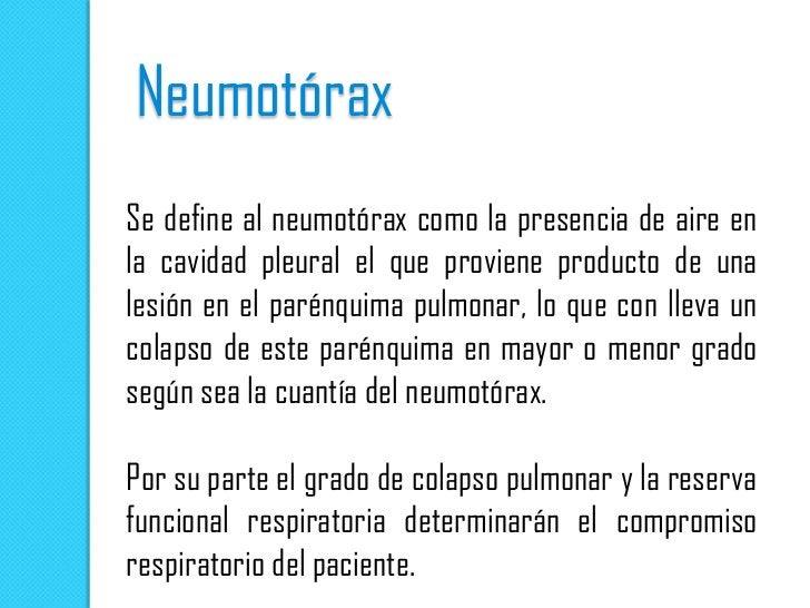 NeumotóraxSe define al neumotórax como la presencia de aire enla cavidad pleural el que proviene producto de unalesión en ...