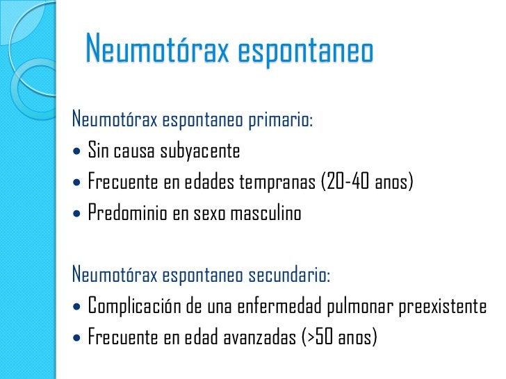 Neumotórax espontaneoNeumotórax espontaneo primario: Sin causa subyacente Frecuente en edades tempranas (20-40 anos) Pr...