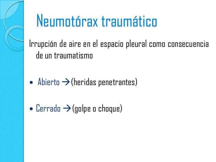 Neumotórax traumáticoIrrupción de aire en el espacio pleural como consecuencia   de un traumatismo   Abierto (heridas pe...