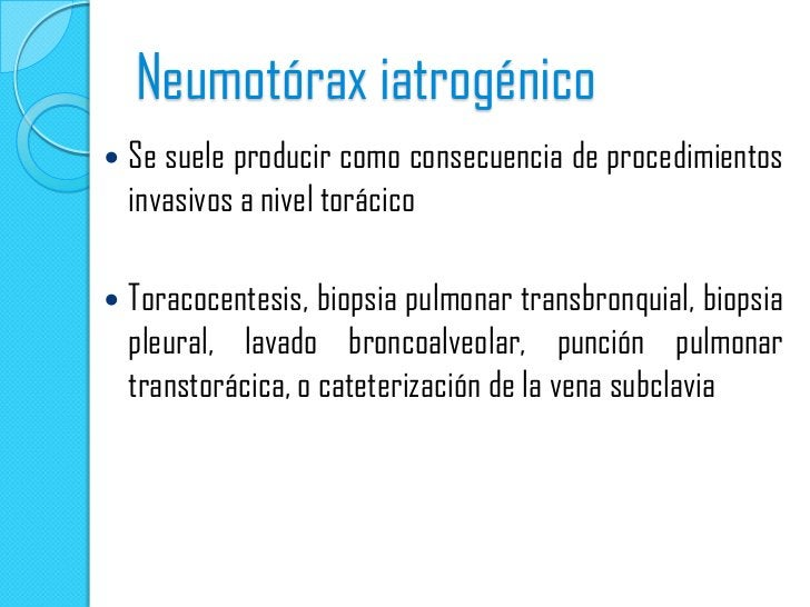 Neumotórax iatrogénico   Se suele producir como consecuencia de procedimientos    invasivos a nivel torácico   Toracocen...