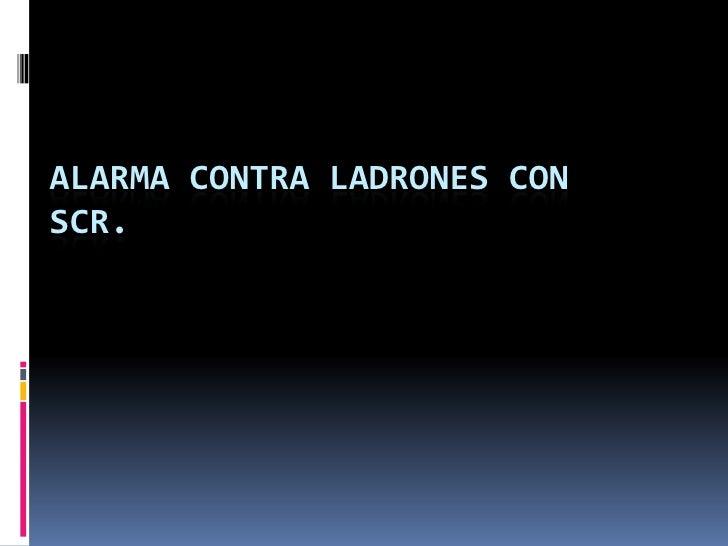 ALARMA CONTRA LADRONES CON SCR.