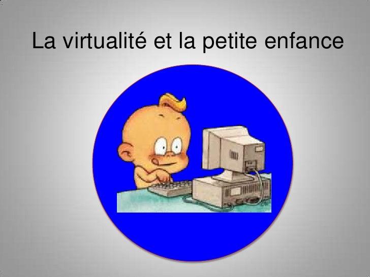La virtualitéet la petite enfance<br />