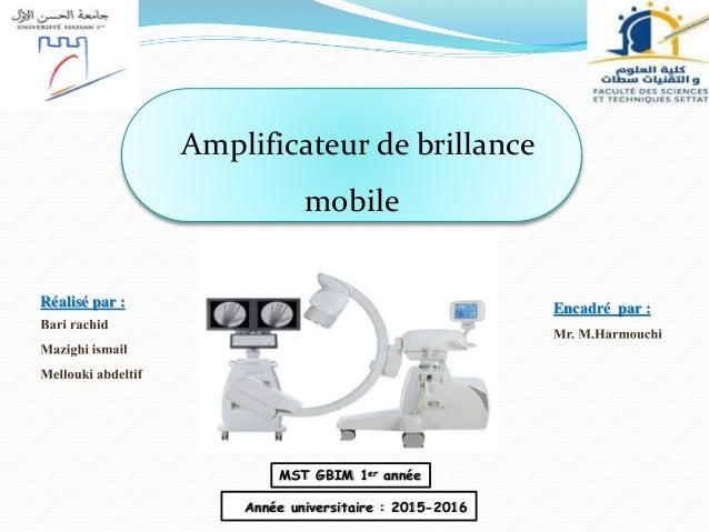 Réalisé par : Amplificateur de brillance mobile Encadré par : Année universitaire : 2015-2016 MST GBIM 1er année