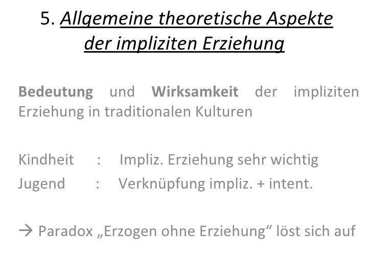 5.  Allgemeine theoretische Aspekte der impliziten Erziehung Bedeutung  und  Wirksamkeit  der impliziten Erziehung in trad...